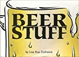 Beer Stuff, Dufresne, Lisa Kae, 0972234004