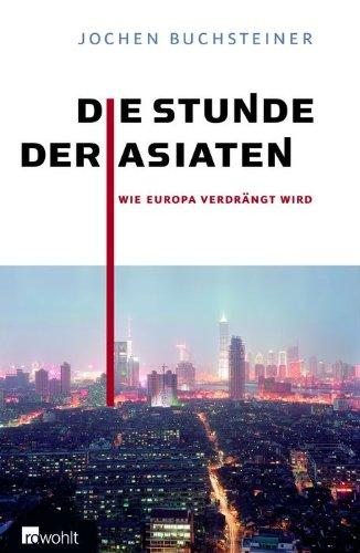 Die Stunde der Asiaten: Wie Europa verdrängt wird