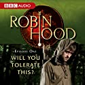 Robin Hood: Will You Tolerate This? (Episode 1) Radio/TV Program Auteur(s) : BBC Audiobooks Narrateur(s) : Richard Armitage
