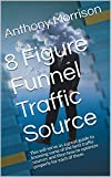 8 Figure Funnel Traffic Source: This will serve as a great guide to knowing some of the best traffic sources and then how to optimize properly for each ... Formula Internet Marketing Blueprint)