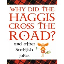 Why Did the Haggis Cross the Road?: and Other Scottish Jokes