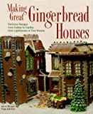 Making Great Gingerbread Houses: Delicious Designs from Cabins to Castles, from Lighthouses to Tree Houses