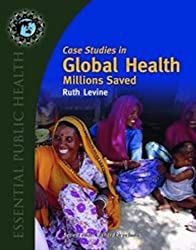 Case Studies in Global Health: Millions Saved (Texts in Essential Public Health) by Ruth Levine (2007-04-02)