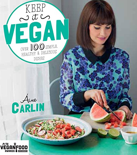 Keep It Vegan: Over 100 Simple, Healthy & Delicious Dishes by Áine Carlin