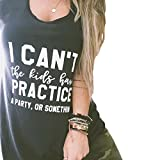 Mom T-Shirts I Can't The Kids Have Practice A Party Something Fashion Summer Tee