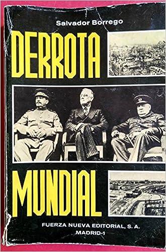 Derrota Mundial: Origenes Ocultos de la II Guerra Mundial; Desarrollo de la Guerra; Consecuencias Actuales de la Guerra (Spanish Edition)