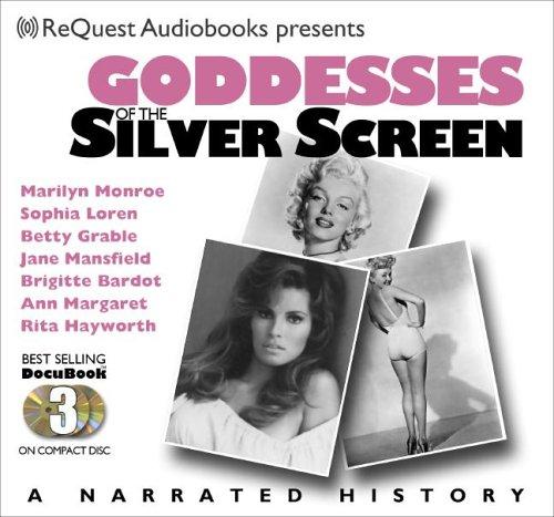 Goddesses of the Bright Screen: Marilyn Monroe, Sophia Loren, Betty Gable, Jane Mansfield, Brigitte Bardot, Rita Hayworth, Ann-Margret (Docubook)