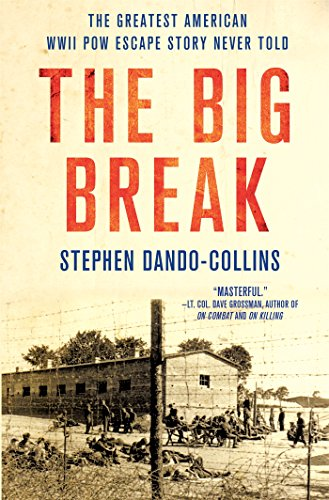 The Big Break: The Greatest American WWII POW Escape Story Never Told (The Real Story Of The Great Escape)