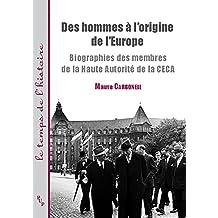 Des hommes à l'origine de l'Europe: Biographies des membres de la Haute Autorité de la CECA (Le temps de l'histoire) (French Edition)