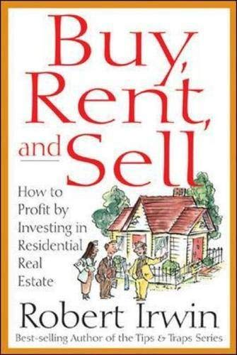 Buy, Rent and Sell: How to Profit by Investing in Residential Real Estate