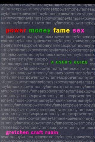 Power Money Fame Sex: A User's Guide