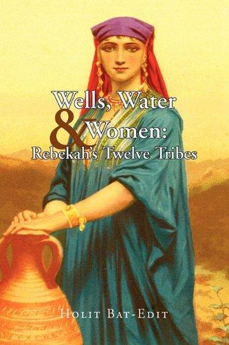 Wells, Water & Women: Rebekah's Twelve Tribes pdf epub