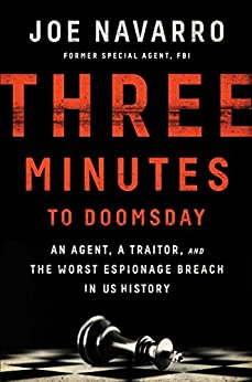 Three Minutes to Doomsday: An Agent, a Traitor, and the Worst Espionage Breach in U.S. History by [Navarro, Joe]