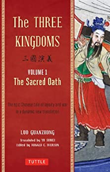 The Three Kingdoms, Volume 1: The Sacred Oath: The Epic Chinese Tale of Loyalty and War in a Dynamic New Translation by [Luo Guanzhong]