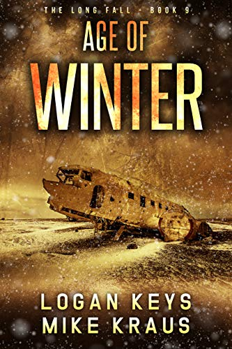 Age of Winter: Book 9 of the Thrilling Post-Apocalyptic Survival Series: (The Long Fall - Book 9) by [Keys, Logan, Kraus, Mike]