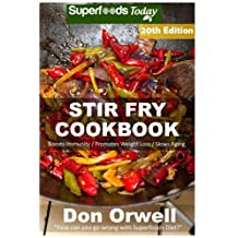 Stir Fry Cookbook: Over 235 Quick & Easy Gluten Free Low Cholesterol Whole Foods Recipes full of Antioxidants & Phytochemicals