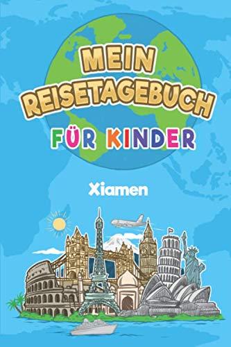 Mein Reisetagebuch Xiamen: 6x9 Kinder Reise Journal I Notizbuch zum Ausfüllen und Malen I Perfektes Geschenk für Kinder für den Trip nach Xiamen (Volksrepublik China) (German Edition)