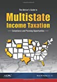 The Adviser's Guide to Multistate Income Taxation : Compliance and Planning Strategies, American Institute of Certified Public Accountants, 1937350037