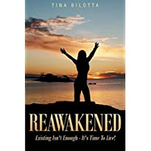Reawakened: Existing Isn't Enough - It's Time to Live!