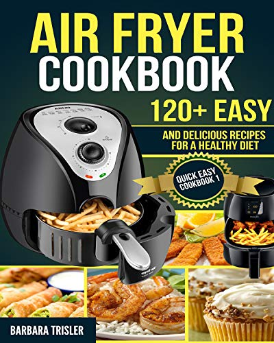 Air Fryer Cookbook: 120+ Easy And Delicious Recipes For A Healthy Diet (Quick Easy Cookbook Book 1) by Barbara Trisler