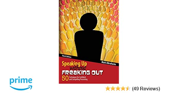 Speaking up without freaking out 50 techniques for confident and speaking up without freaking out 50 techniques for confident and compelling presenting matthew abrahams 9781465290472 amazon books fandeluxe Gallery