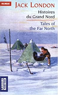 Histoires du Grand Nord/ Tales of the Far North par London