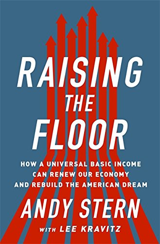 Read Online Raising the Floor: How a Universal Basic Income Can Renew Our Economy and Rebuild the American Dream pdf