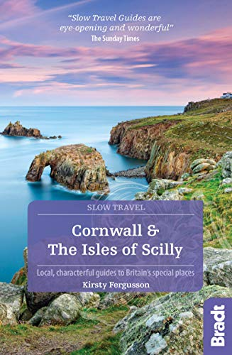 Cornwall & The Isles of Scilly: Local, characterful guides to Britain's special places (Bradt Slow Travel)