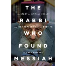 The Rabbi Who Found Messiah: The Story of Yitzhak Kaduri and his prophecies of the end time