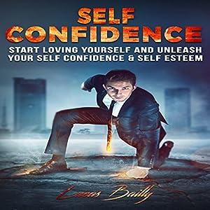 Self Confidence: Start Loving Yourself & Unleash Your Self Confidence & Self Esteem, Volume 1 Audiobook