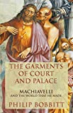 The Garments of Court and Palace: Machiavelli and the World That He Made