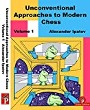 Unconventional Approaches To Modern Chess Volume 1: Rare Ideas For Black - Alexander Ipatov