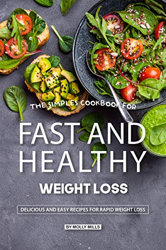 The Simples Cookbook for Fast and Healthy Weight loss: Delicious and Easy Recipes for Rapid Weight Loss