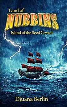 Island of the Seed Crystal (Land of Nubbins Book 2) by [Berlin, Djuana]