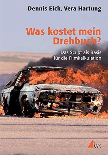 Was kostet mein Drehbuch?: Das Script als Basis für die Filmkalkulation (Praxis Film)