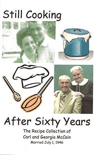 Still Cooking After Sixty Years - The Recipe Collection of Carl and Georgia McCain by Georgia  McCain, Donna McCain Wilson
