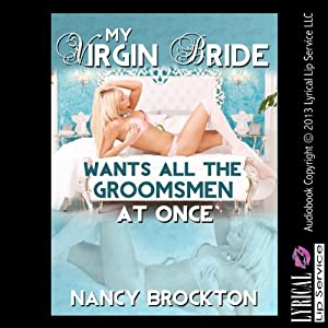 My Virgin Bride Wants All the Groomsmen at Once! Audiobook
