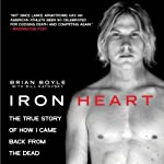 Iron Heart: The True Story of How I Came Back from the Dead | Brian Boyle,Bill Katovsky