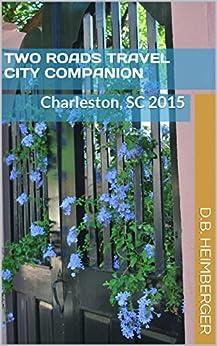 Two Roads Travel City Companion: Charleston, SC 2015
