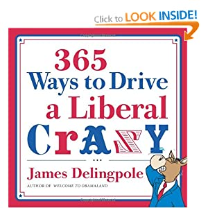 365 Ways to Drive a Liberal Crazy James Delingpole