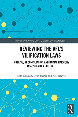 - Reviewing the AFL's Vilification Laws: Rule 35, Reconciliation and Racial Harmony in Australian Football (Sport in the Global Society: Contemporary Perspectives)