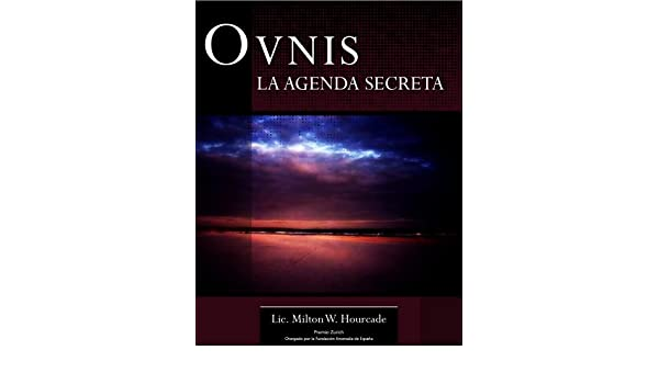 OVNIs: La Agenda Secreta eBook: Milton W. Hourcade, Massimo ...