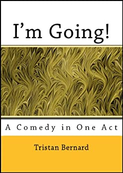 tristan bernards im going You can read im going a comedy in one act by tristan bernard in our library for absolutely free read various fiction books with us in our e-reader add your books to our library.