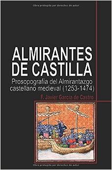 Almirantes de Castilla: Prosopografía del Almirantazgo castellano medieval (1253-1474)