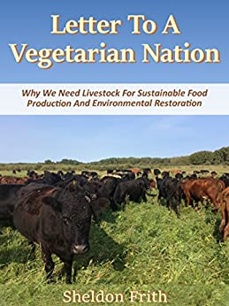 Letter To A Vegetarian Nation: We Need Livestock For Sustainable Food Production And Environmental Restoration by [Frith, Sheldon]