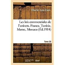 LES LOIS COMMERCIALES DE L'UNIVERS, FRANCE, TUNISIE, MAROC, MONACO. TOME 26