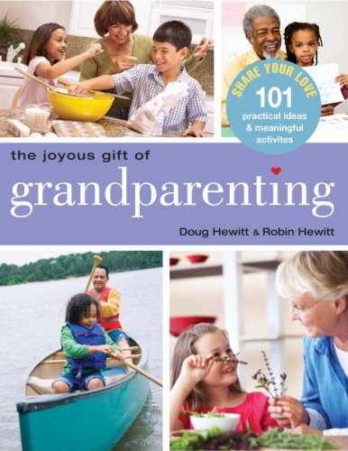The Joyous Gift of Grandparenting: 101 Practical Ideas & Meaningful Activities to Share Your Love