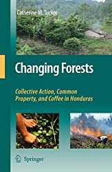 Changing Forests: Collective Action, Common Property, and Coffee in Honduras by Catherine M. Tucker (2008-04-03)