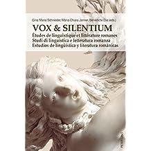 Vox & Silentium: Études de linguistique et littérature romanes  Studi di linguistica e letteratura romanza  Estudios de lingueística y literatura románicas (French Edition)