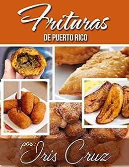 (Spanish Edition) Recipes from Puerto Rico: Fritters from Puerto Rico: Recetas: Frituras de Puerto Rico